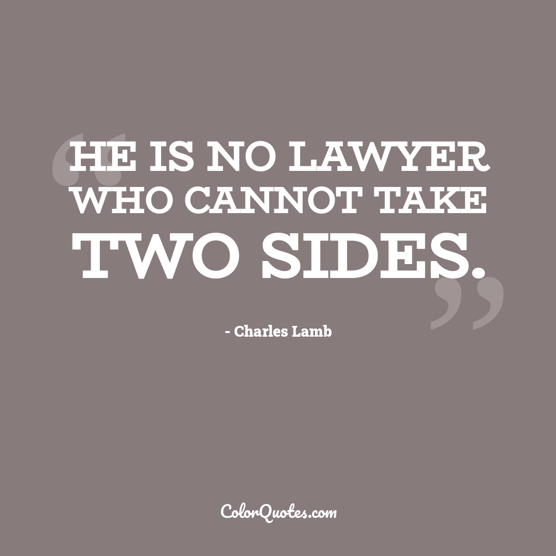 He is no lawyer who cannot take two sides.