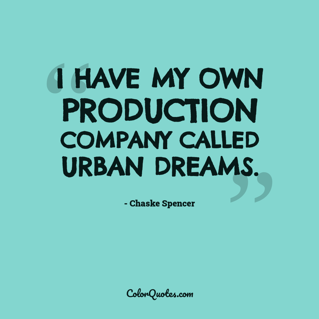 I have my own production company called Urban Dreams.