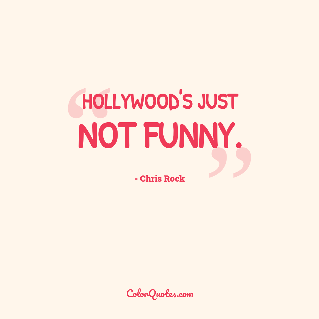 Hollywood's just not funny.