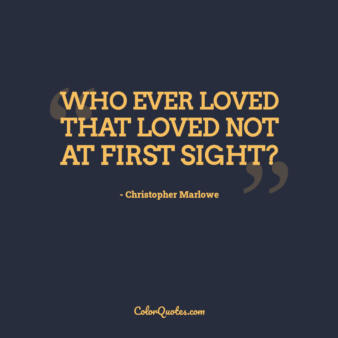 Who ever loved that loved not at first sight?