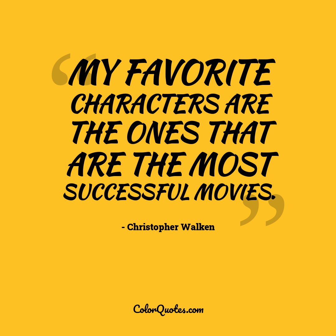 My favorite characters are the ones that are the most successful movies.