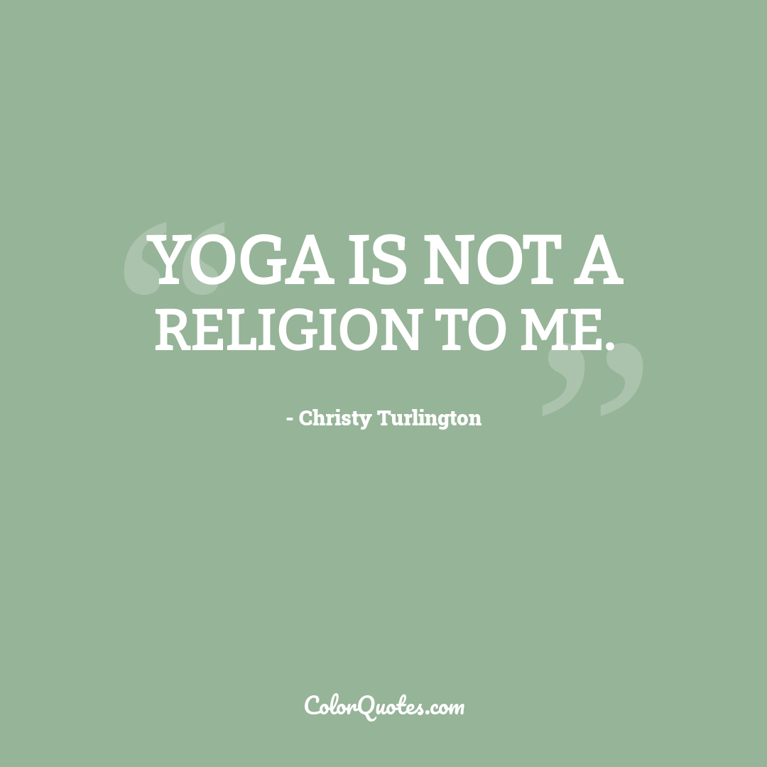 Yoga is not a religion to me.