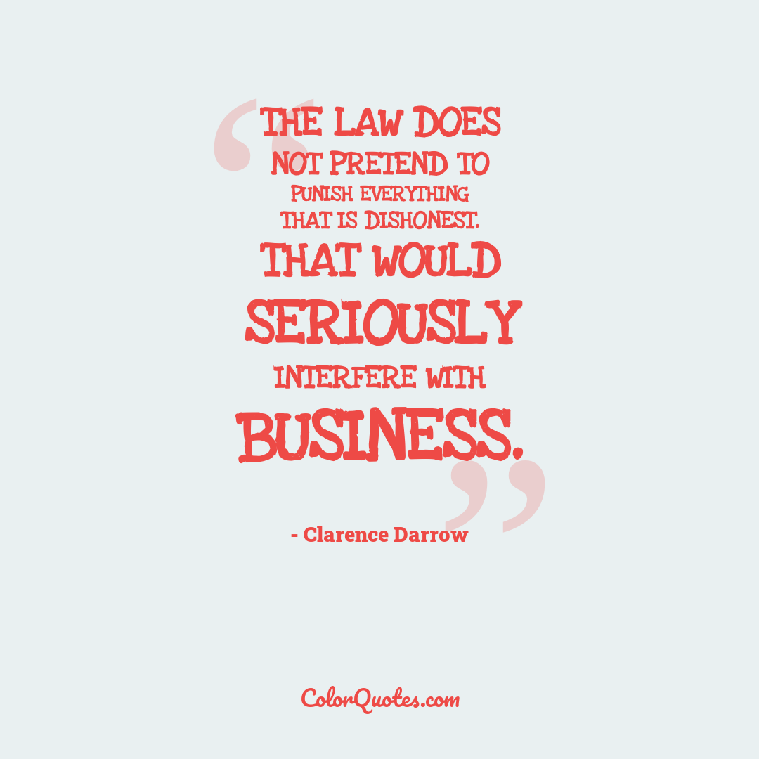 The law does not pretend to punish everything that is dishonest. That would seriously interfere with business.