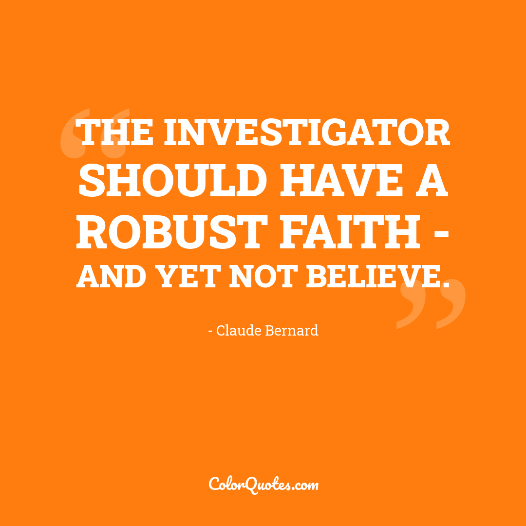 The investigator should have a robust faith - and yet not believe.