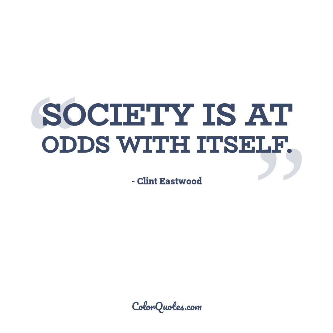 Society is at odds with itself.