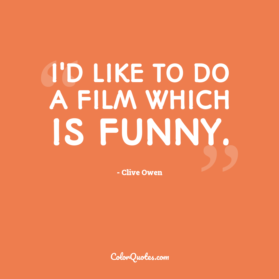 I'd like to do a film which is funny.