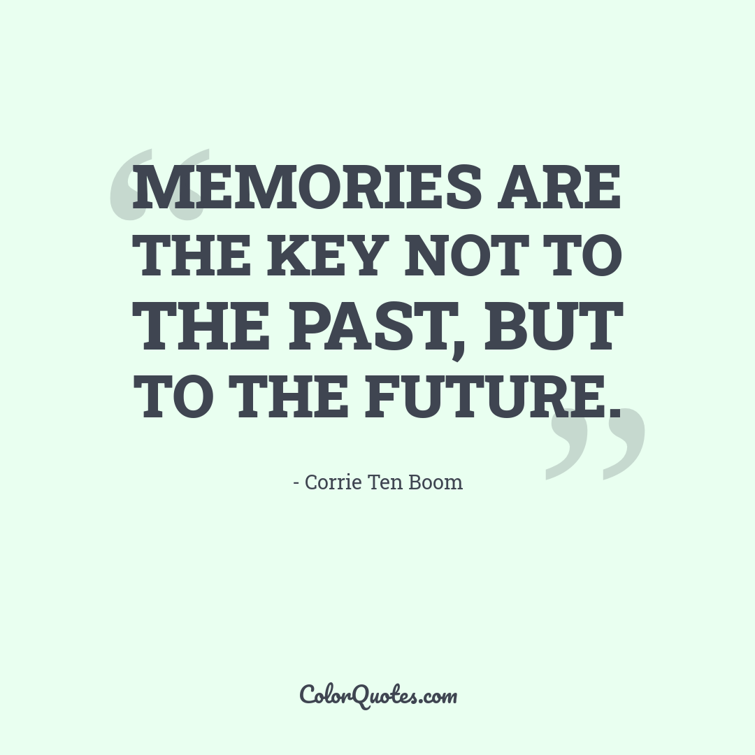 Memories are the key not to the past, but to the future.