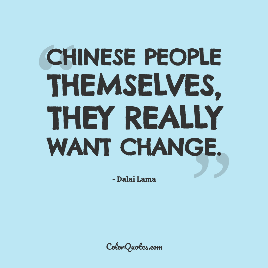 Chinese people themselves, they really want change.