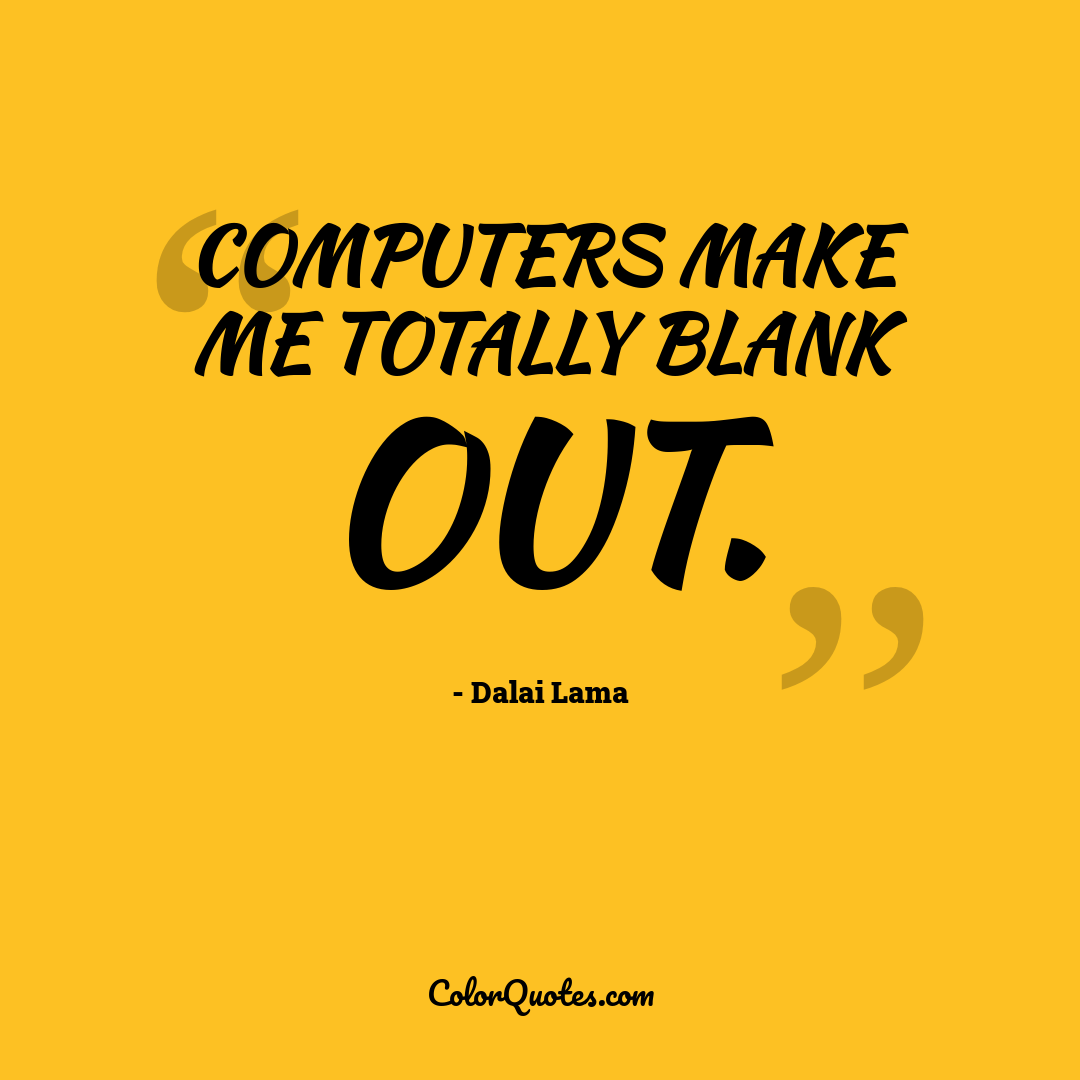 Computers make me totally blank out.