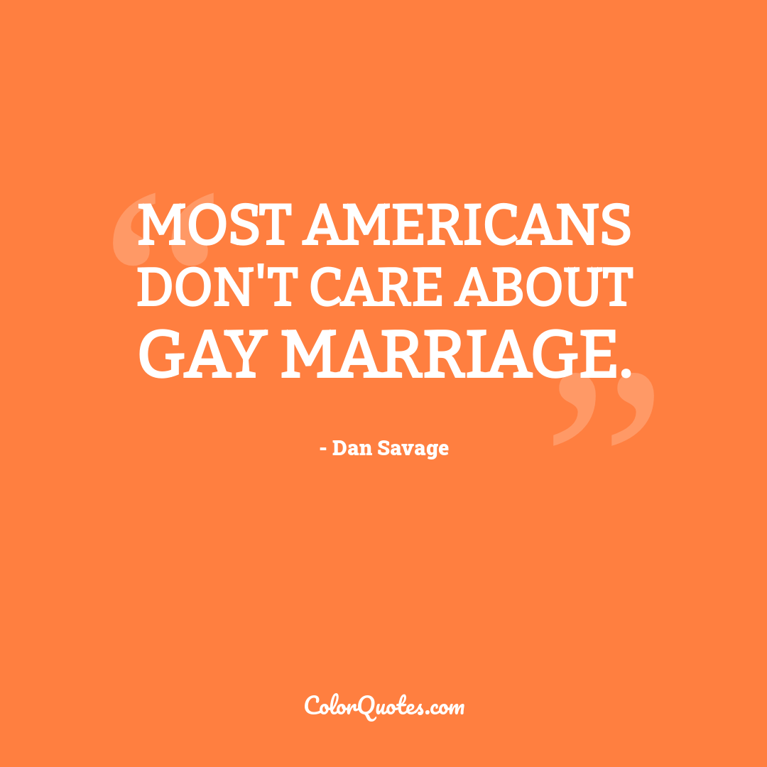 Most Americans don't care about gay marriage.