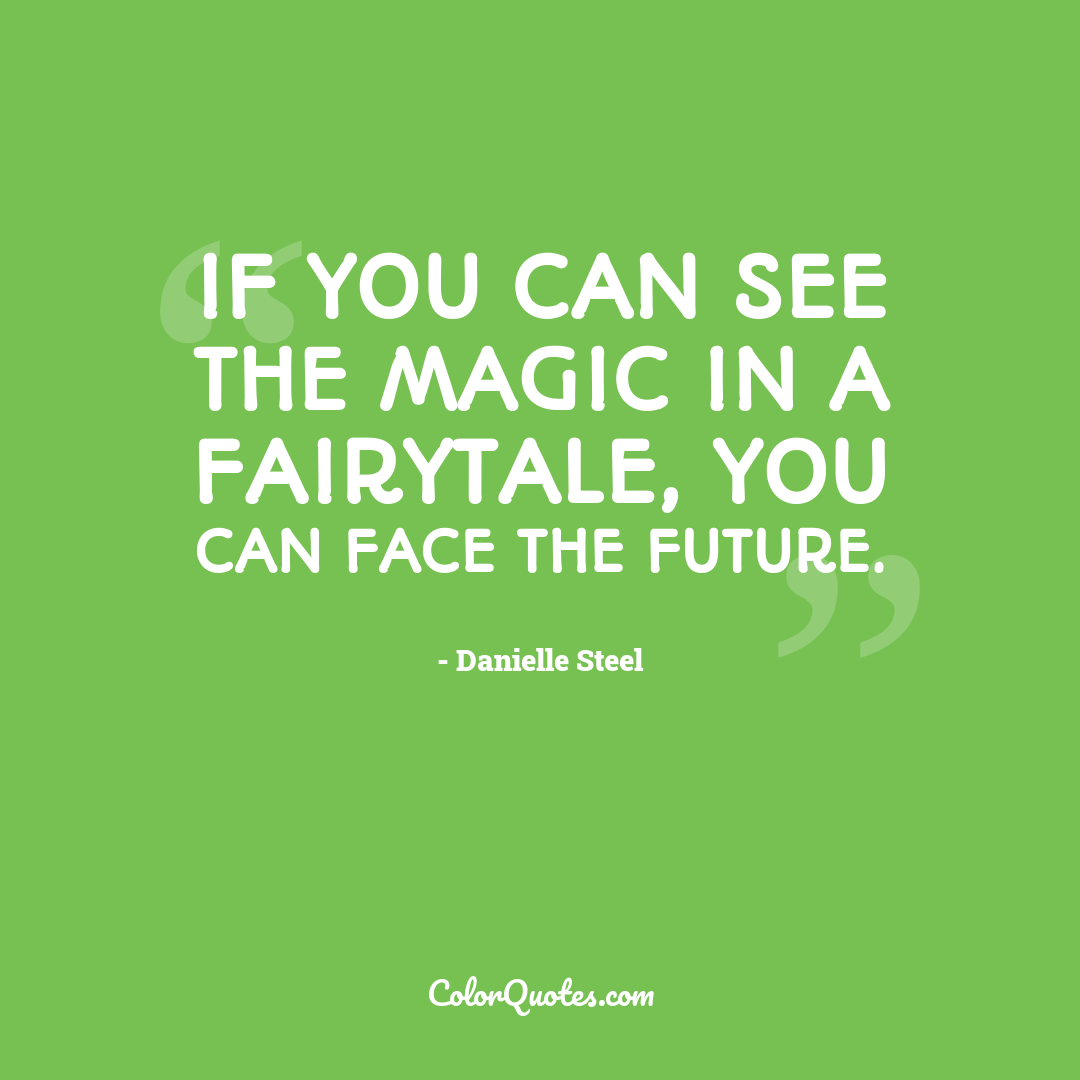 If you can see the magic in a fairytale, you can face the future.