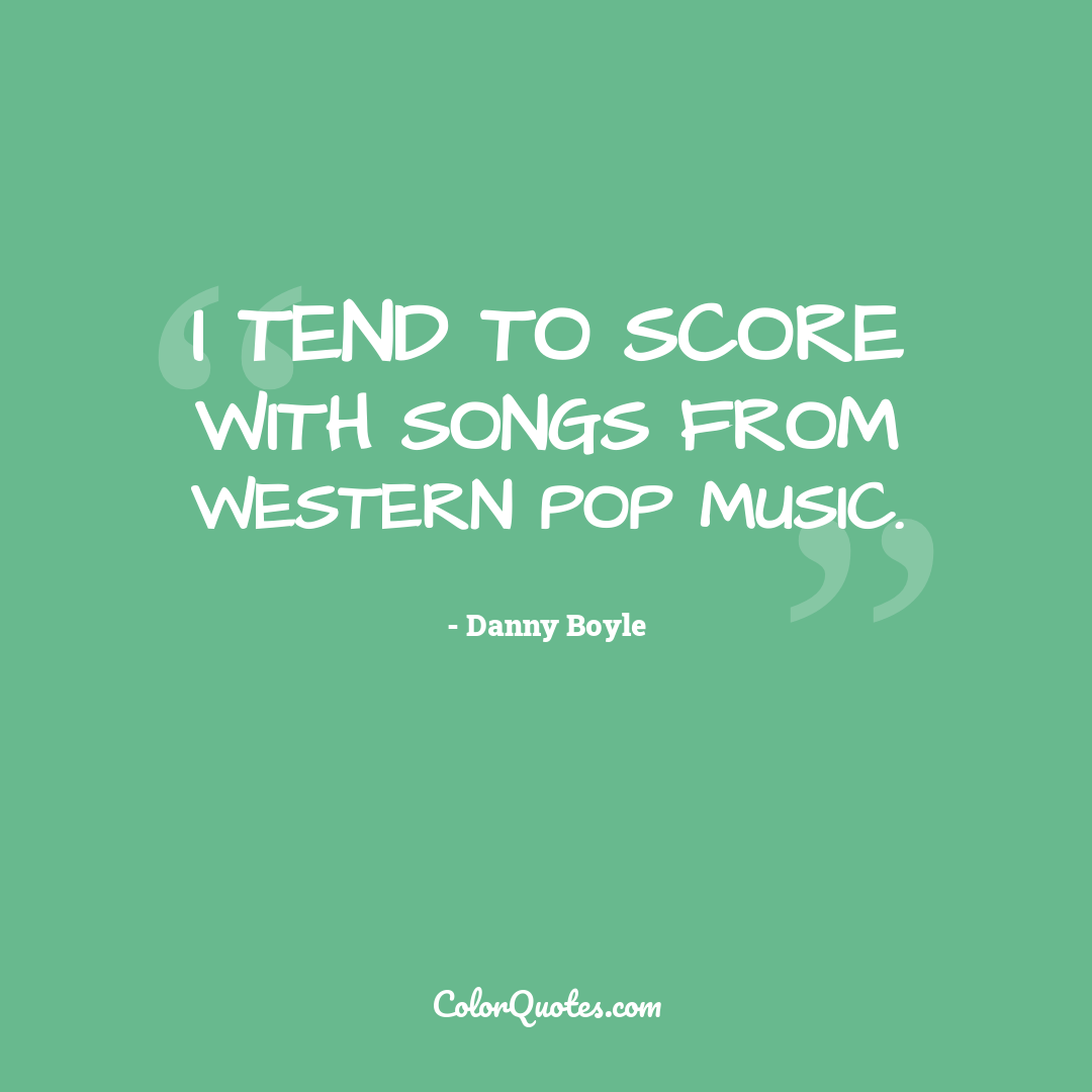 I tend to score with songs from Western pop music.