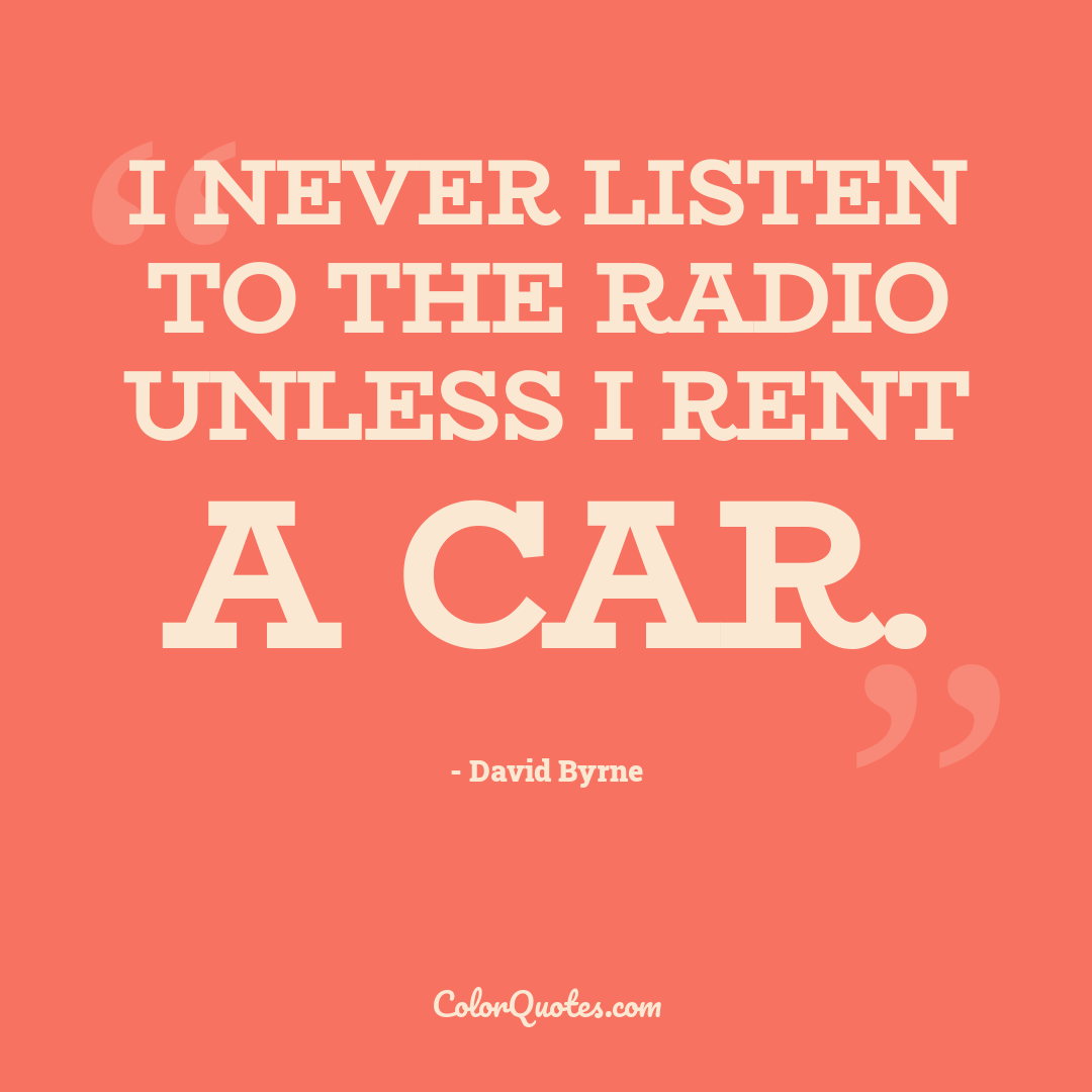 I never listen to the radio unless I rent a car.