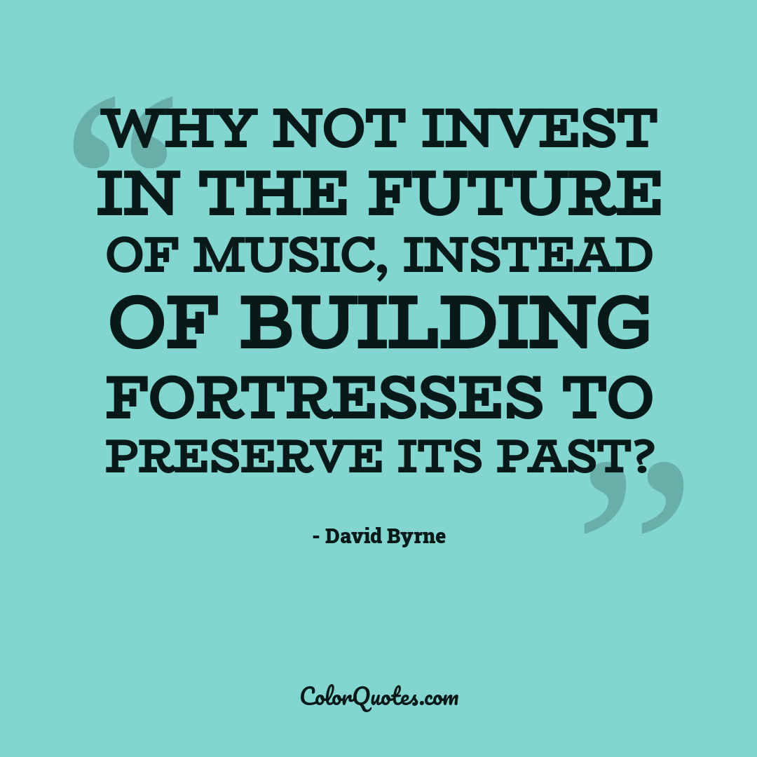 Why not invest in the future of music, instead of building fortresses to preserve its past?