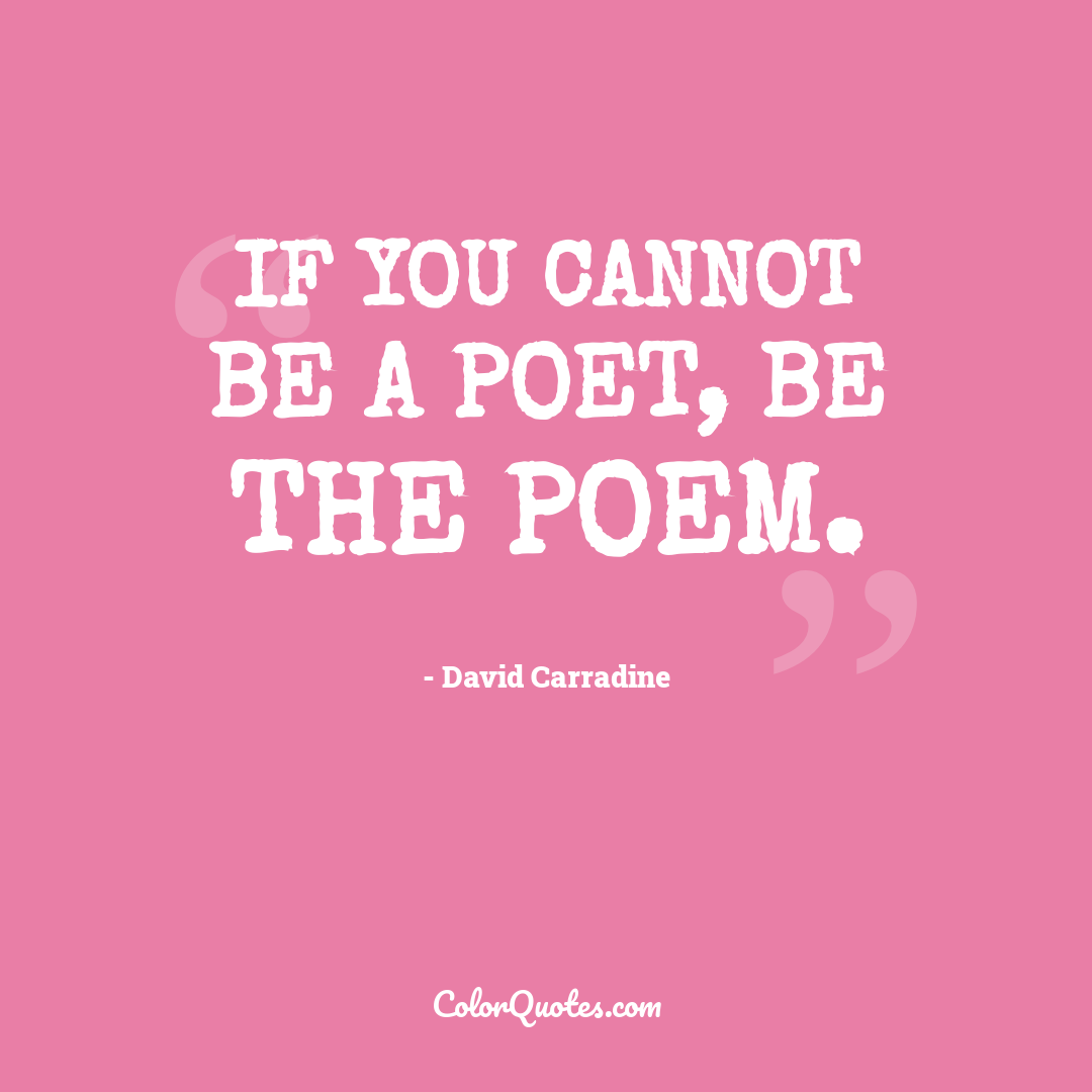 Quote by David Carradine - If you cannot be a poet, be the poem.