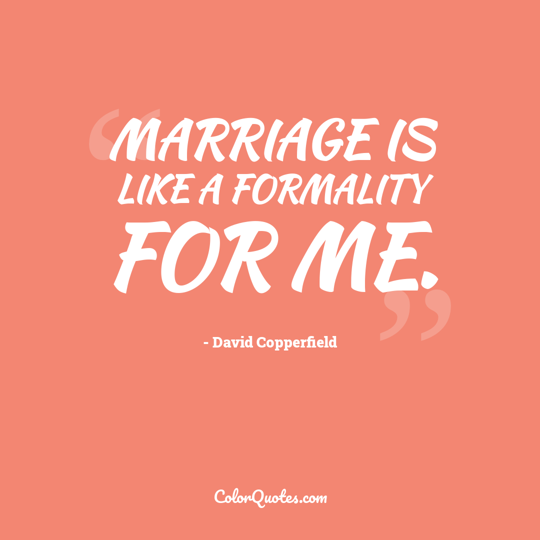 Marriage is like a formality for me.