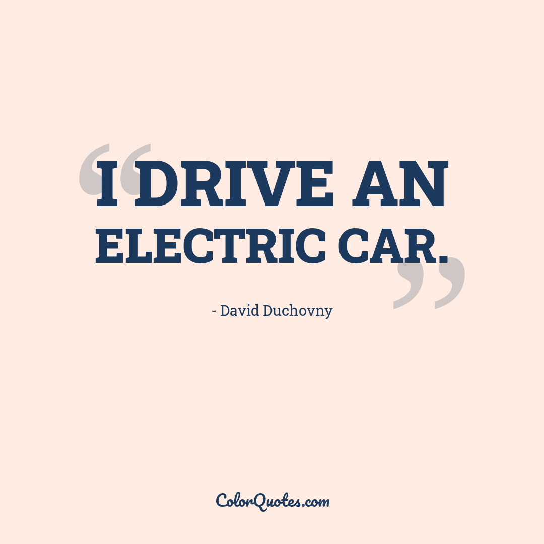 I drive an electric car.