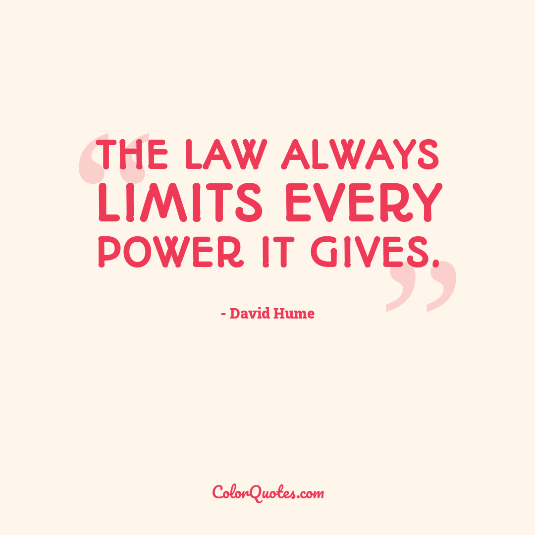 The law always limits every power it gives.