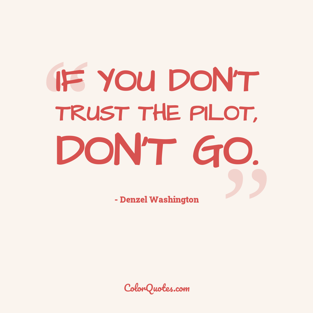 If you don't trust the pilot, don't go.