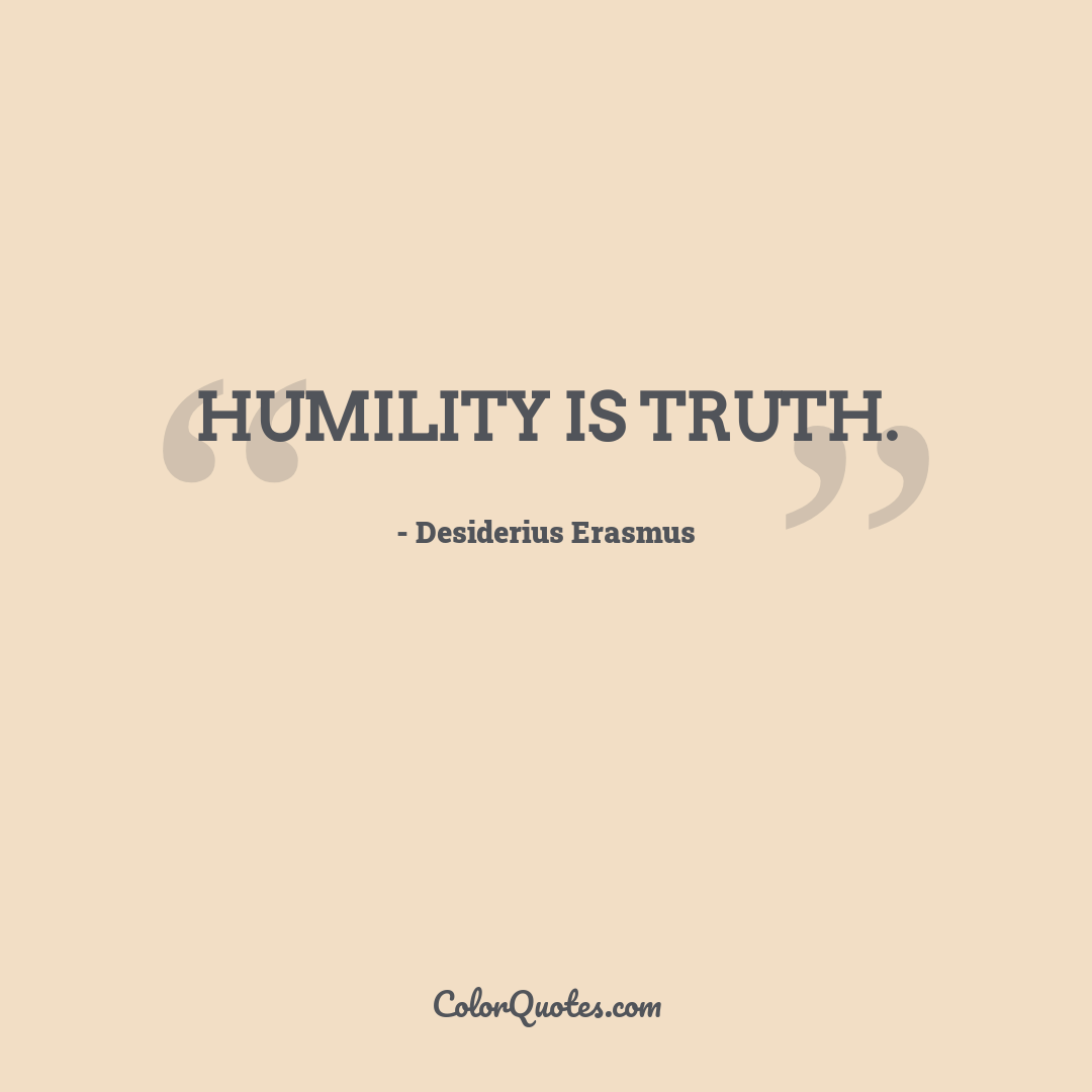 Humility is truth.