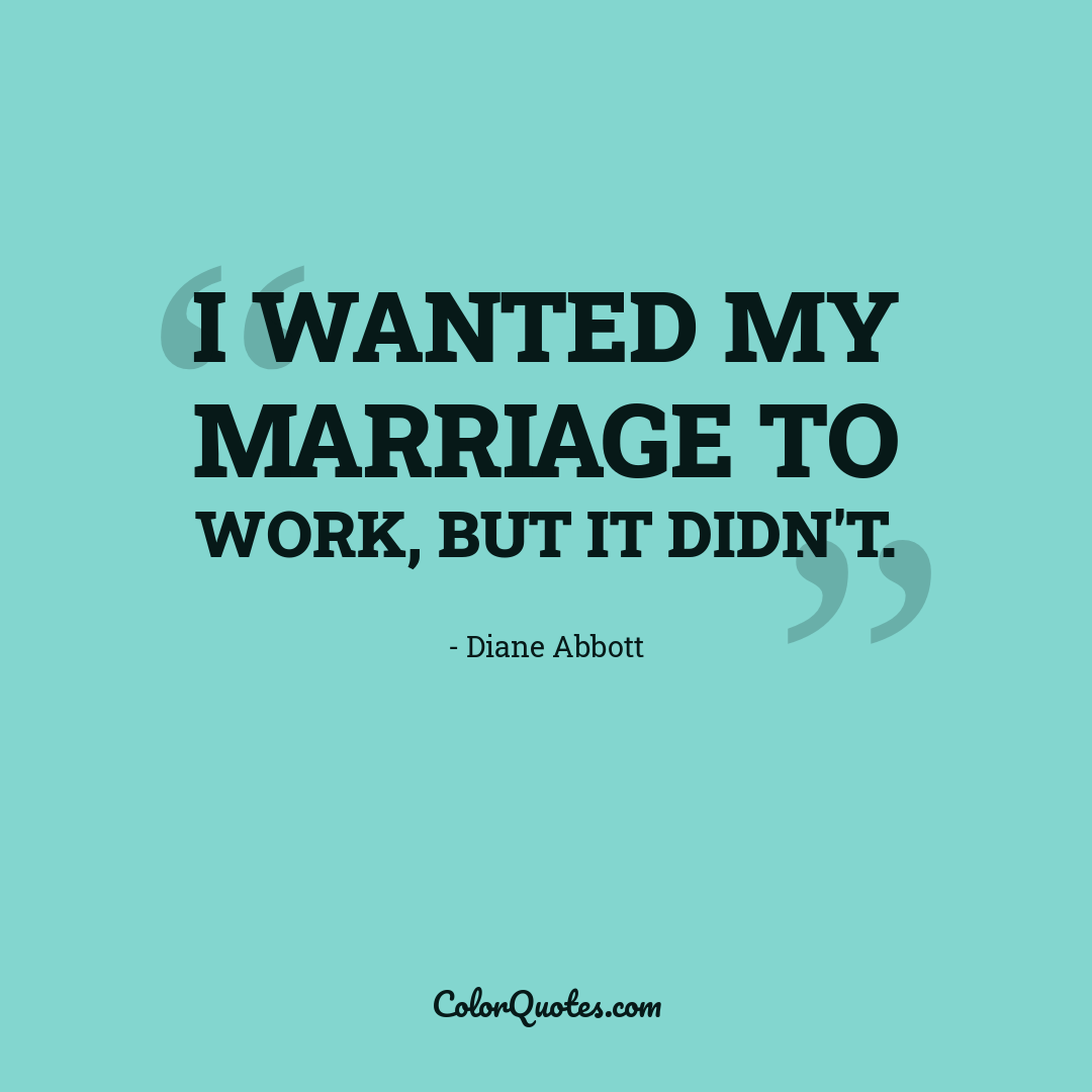 I wanted my marriage to work, but it didn't.