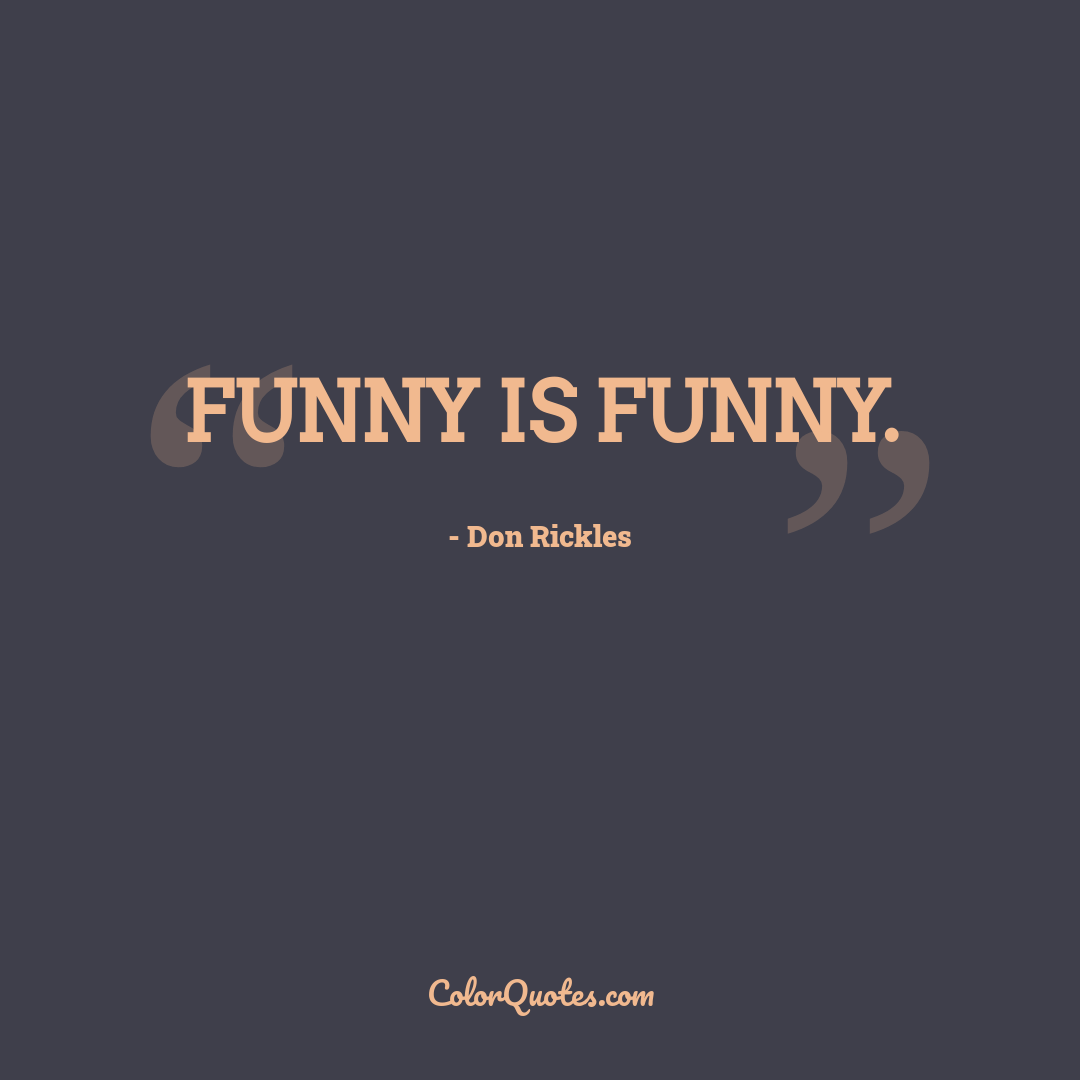 Funny is funny.
