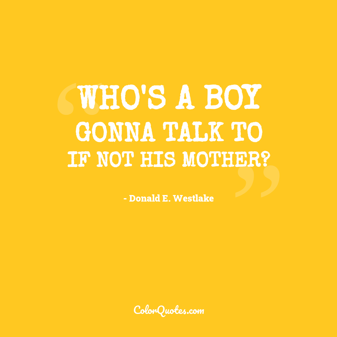 Who's a boy gonna talk to if not his mother?