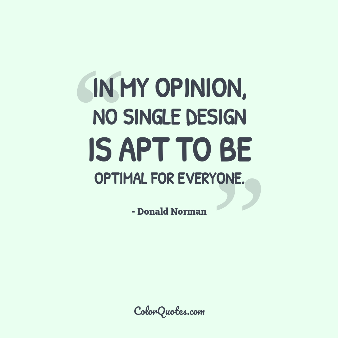 In my opinion, no single design is apt to be optimal for everyone.