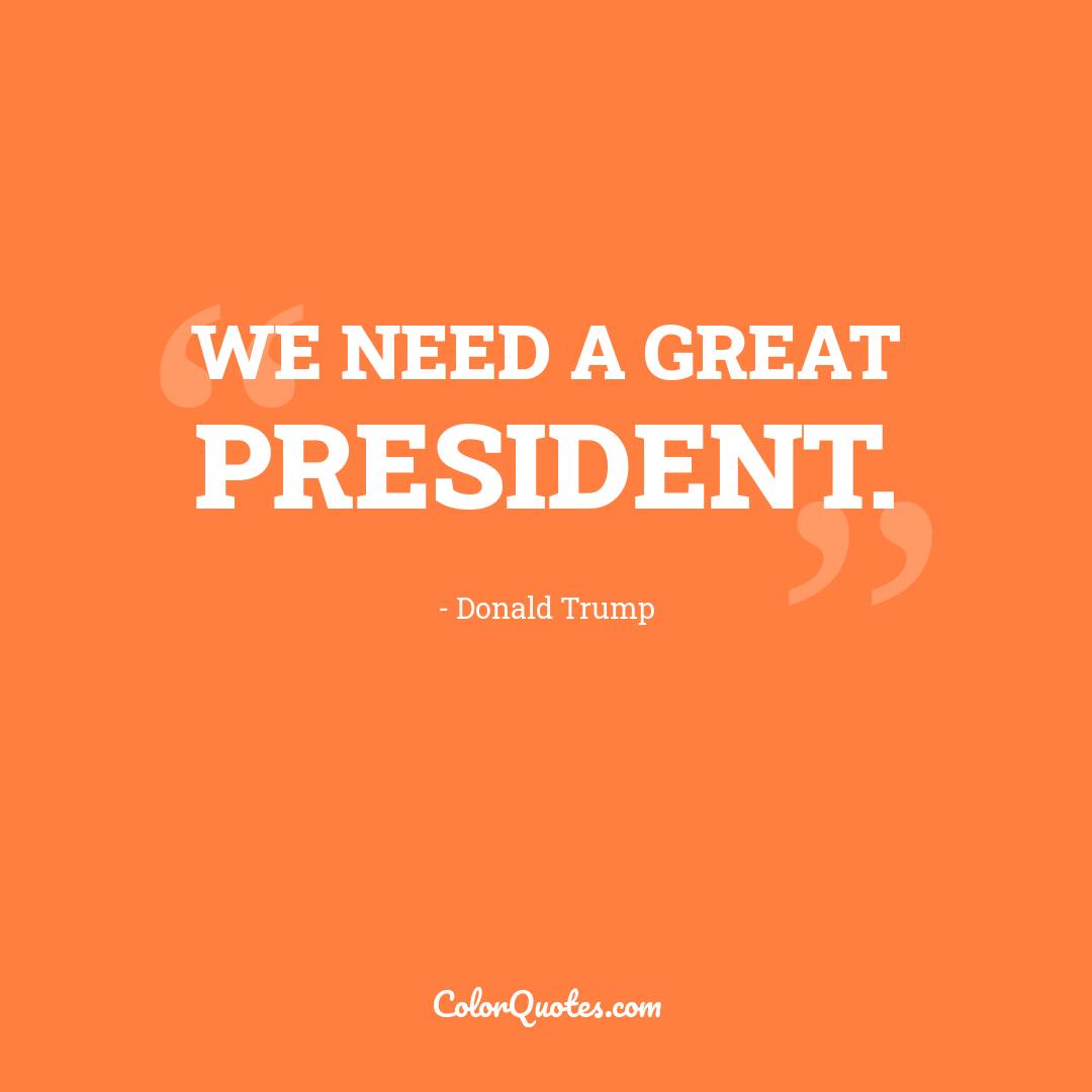 We need a great president.