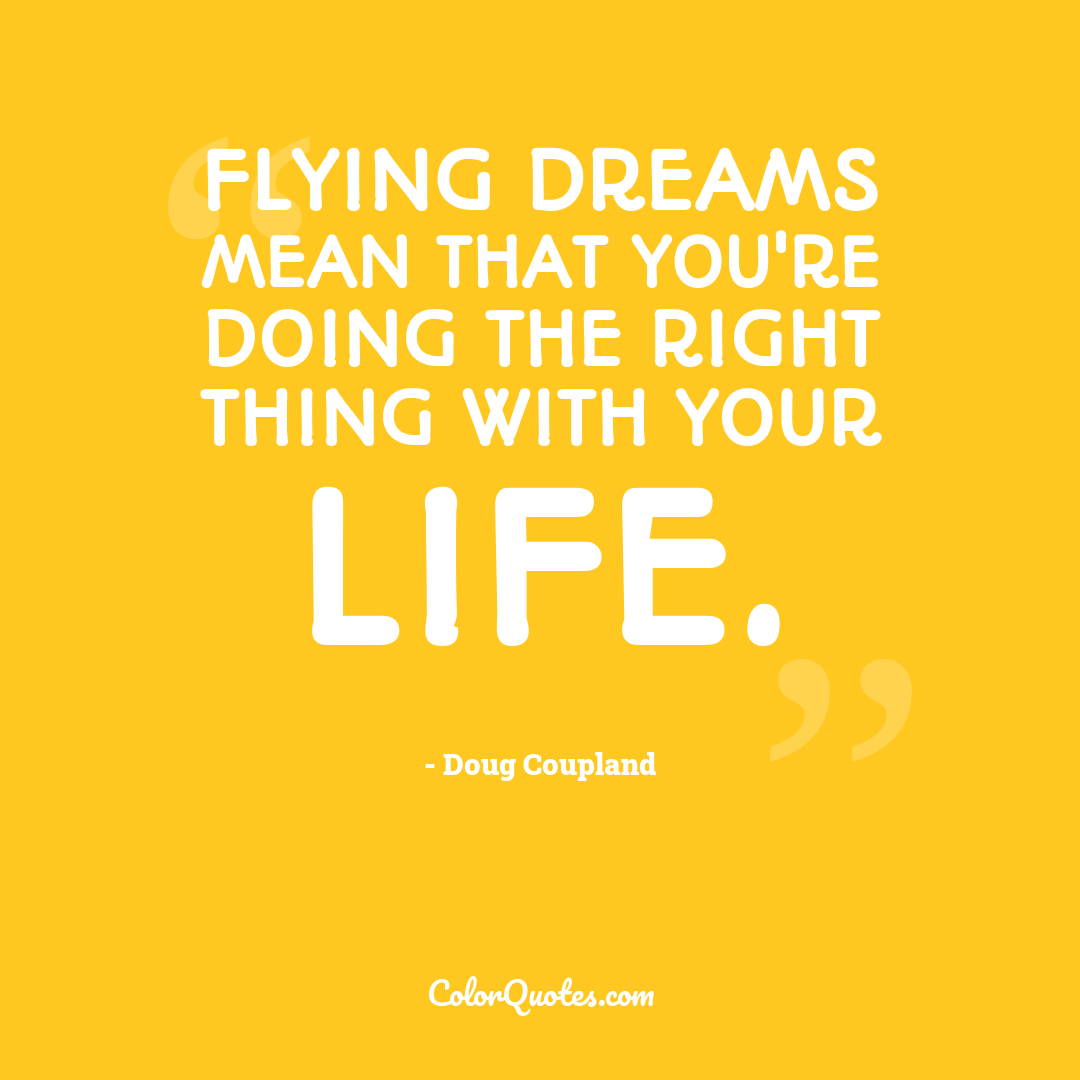 Flying dreams mean that you're doing the right thing with your life.