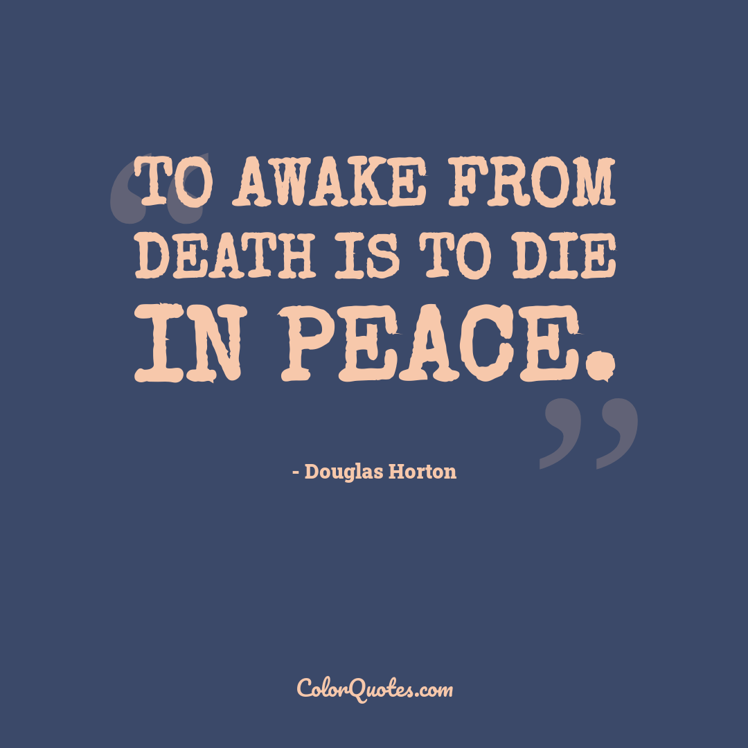 To awake from death is to die in peace.