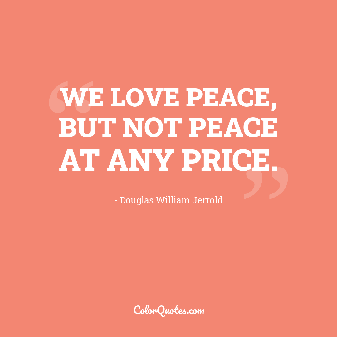 We love peace, but not peace at any price.