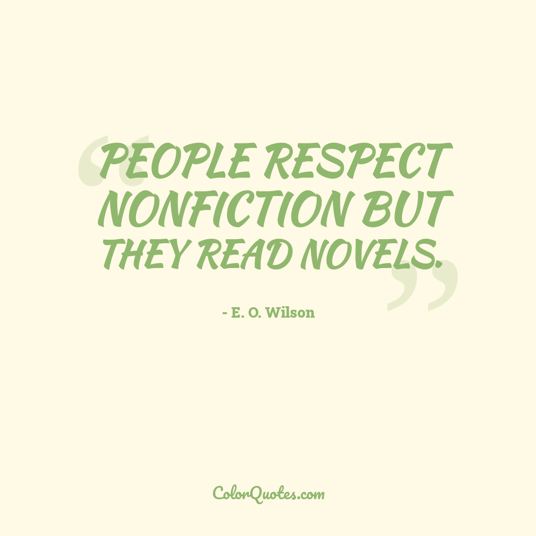 People respect nonfiction but they read novels.