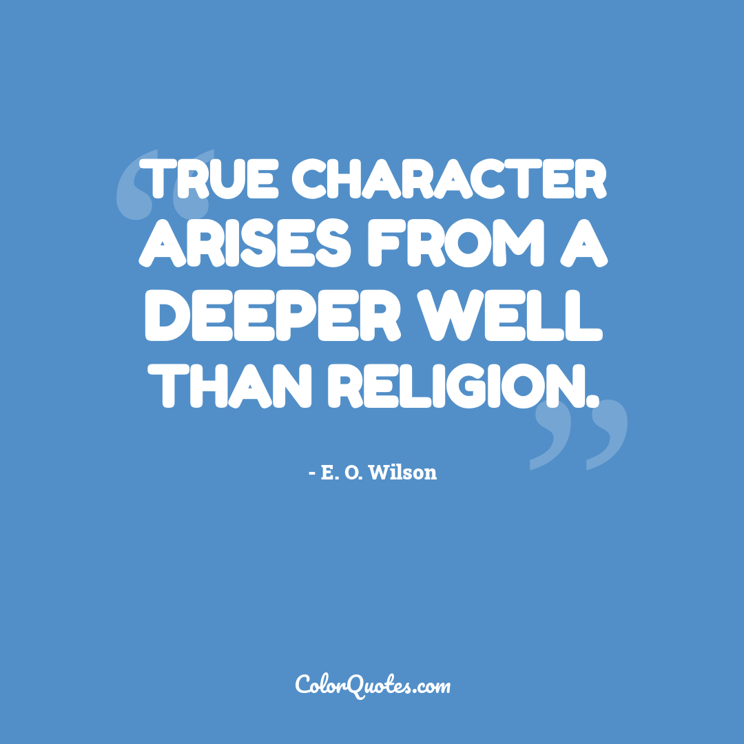 True character arises from a deeper well than religion.
