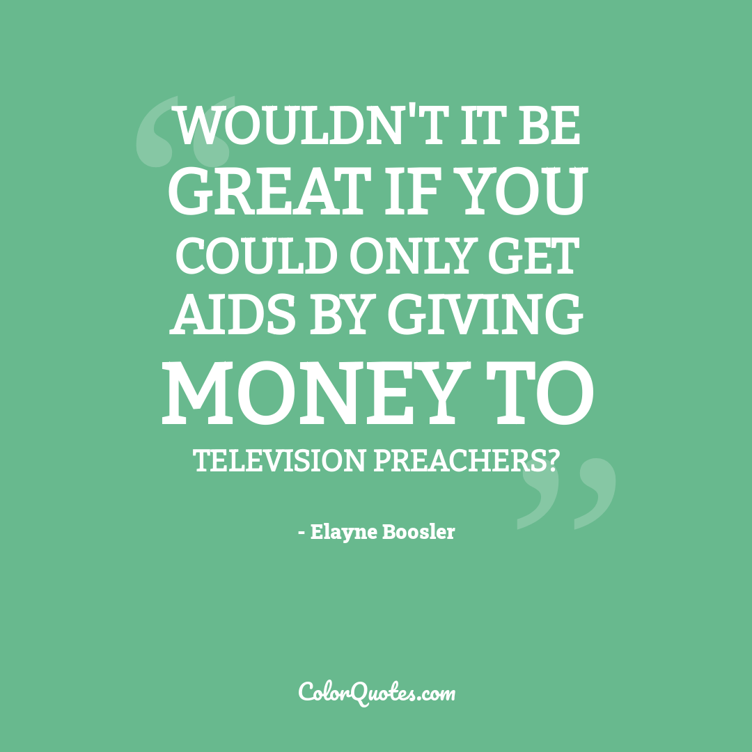 Wouldn't it be great if you could only get AIDS by giving money to television preachers?