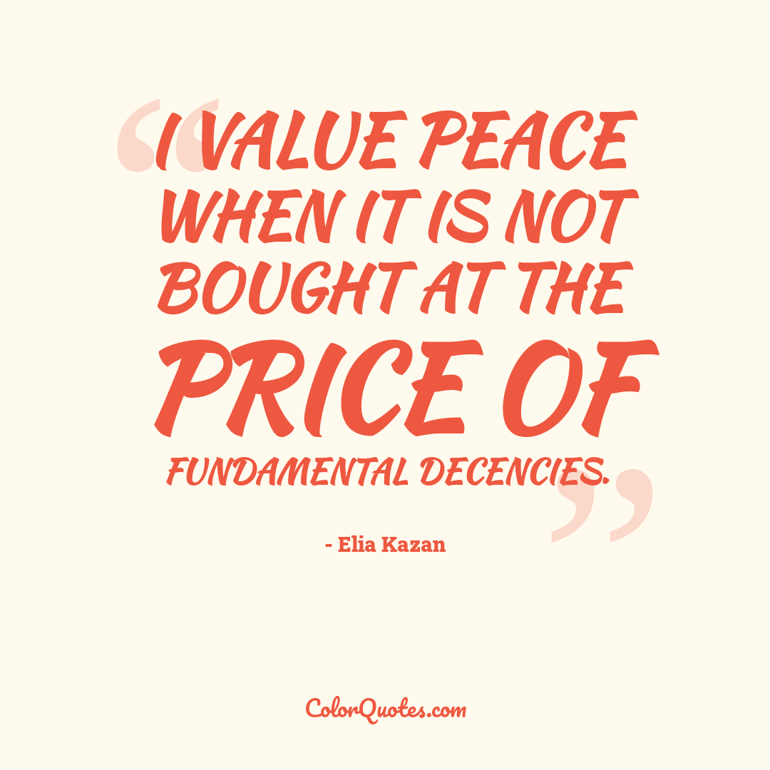 I value peace when it is not bought at the price of fundamental decencies.