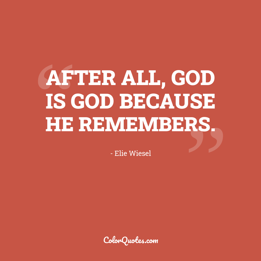 After all, God is God because he remembers.