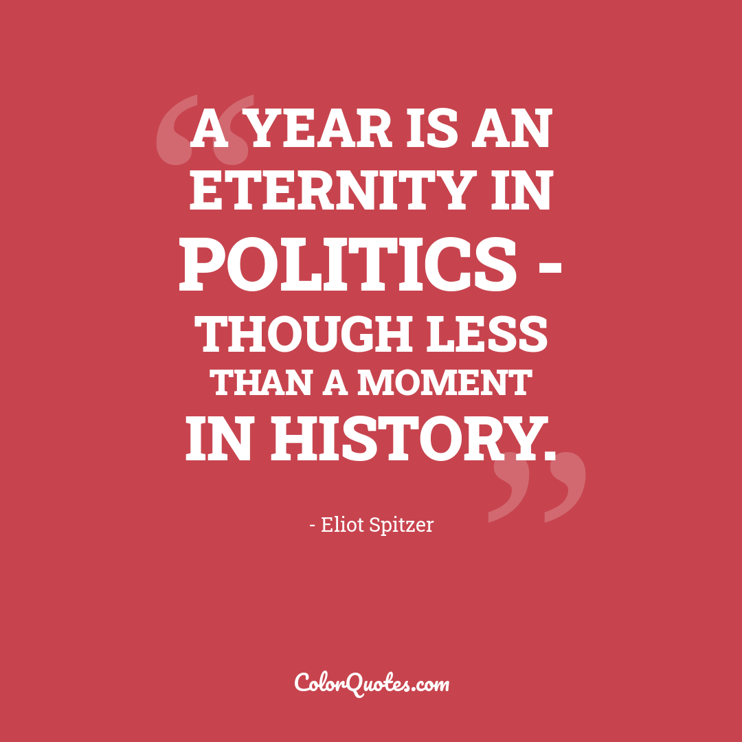 A year is an eternity in politics - though less than a moment in history.