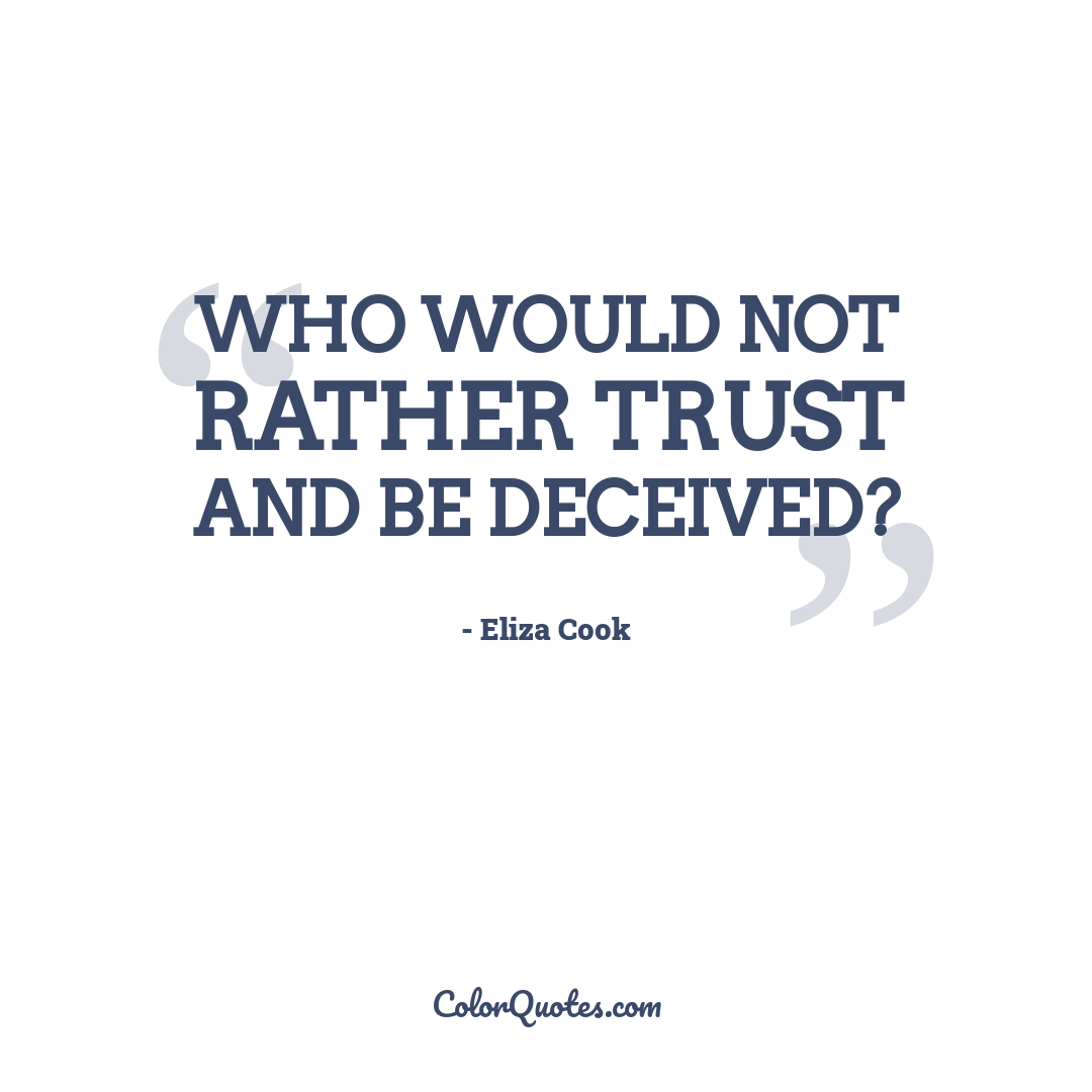 Who would not rather trust and be deceived? by Eliza Cook