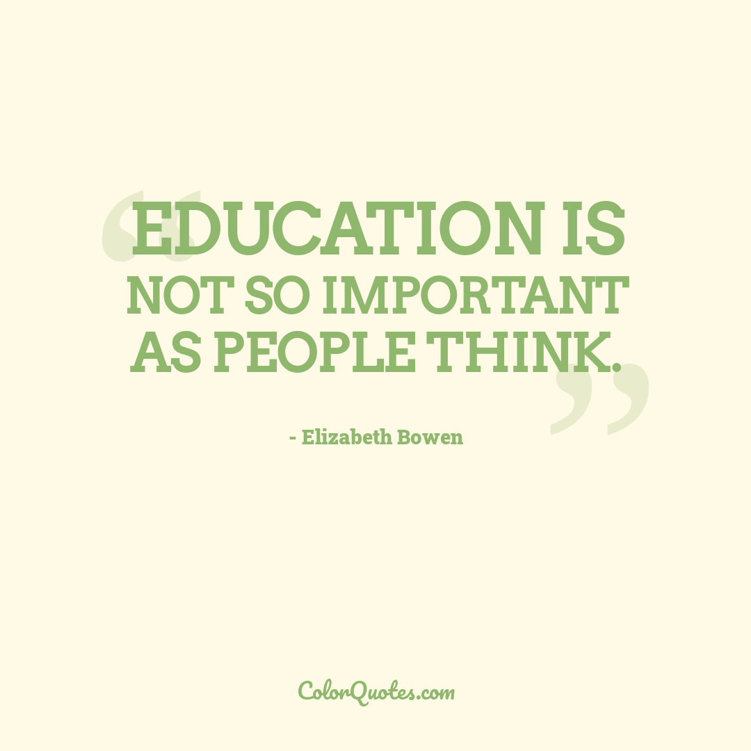 Education is not so important as people think.