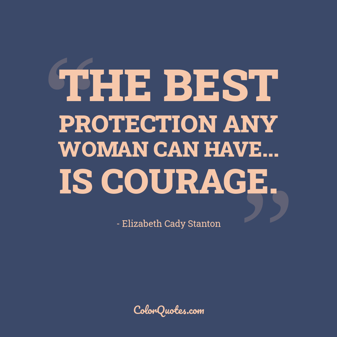 The best protection any woman can have... is courage.