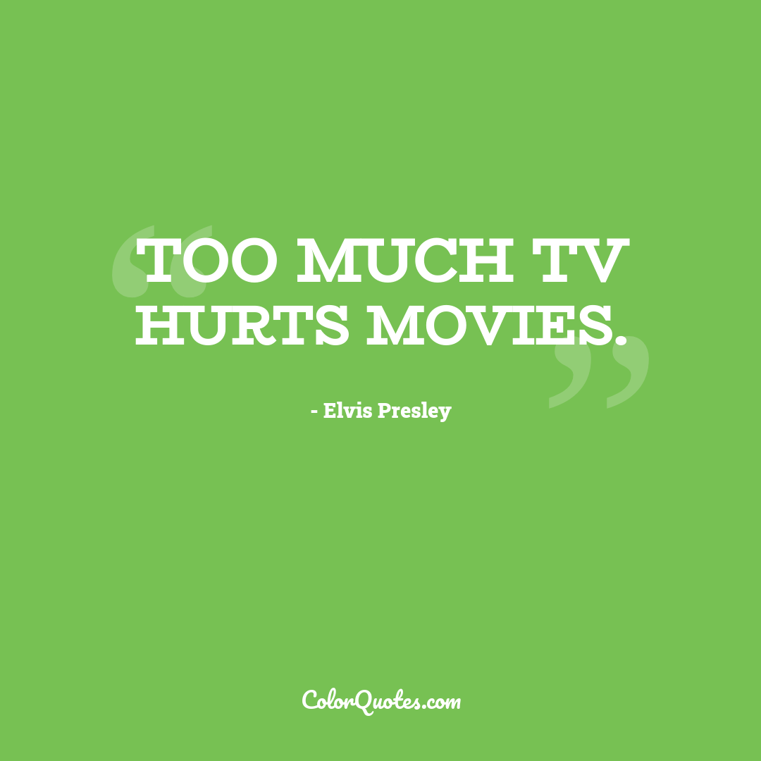 Too much TV hurts movies.