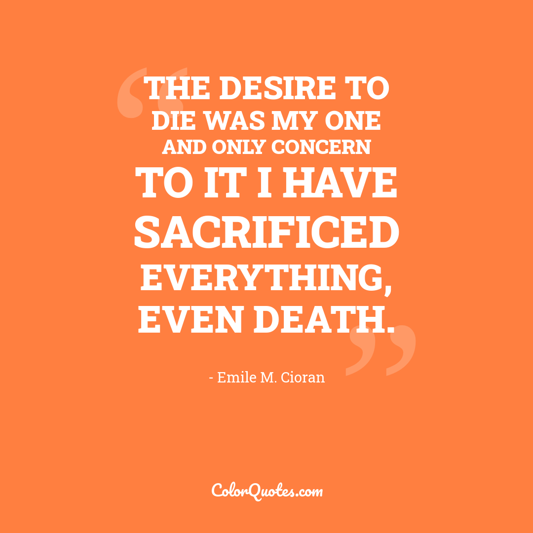 The desire to die was my one and only concern to it I have sacrificed everything, even death.