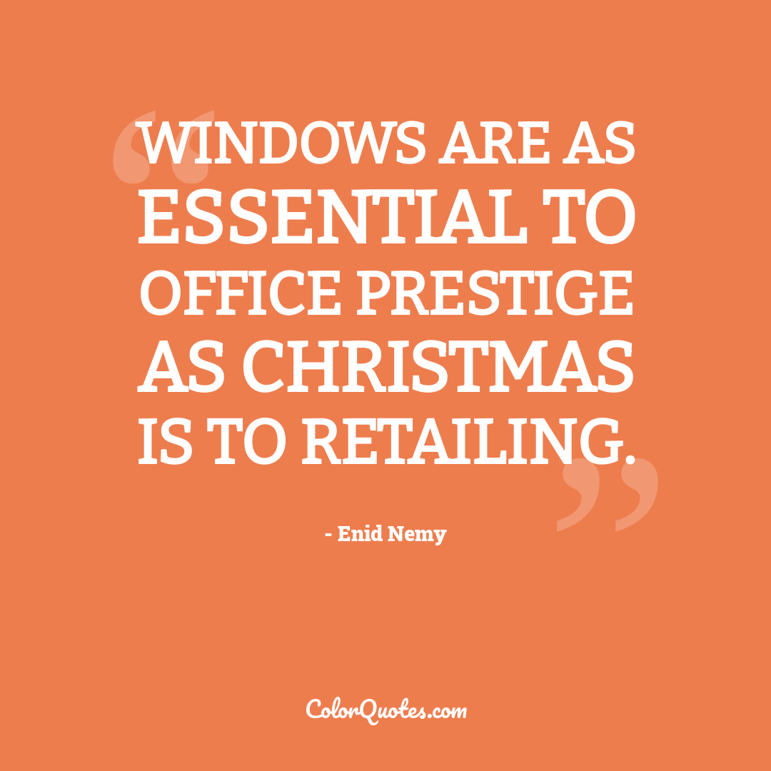 Windows are as essential to office prestige as Christmas is to retailing.