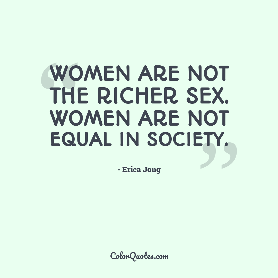 Women are not the richer sex. Women are not equal in society.