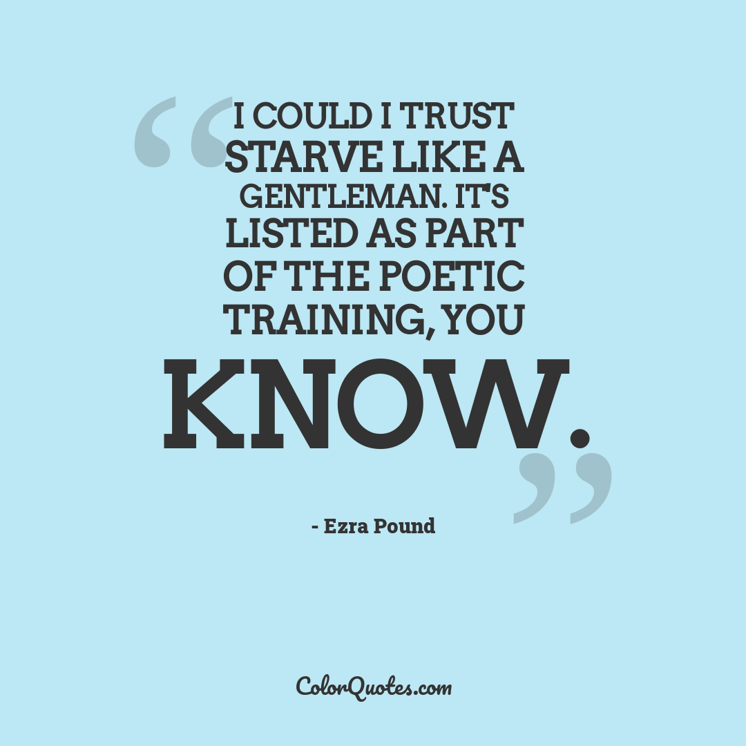 I could I trust starve like a gentleman. It's listed as part of the poetic training, you know.