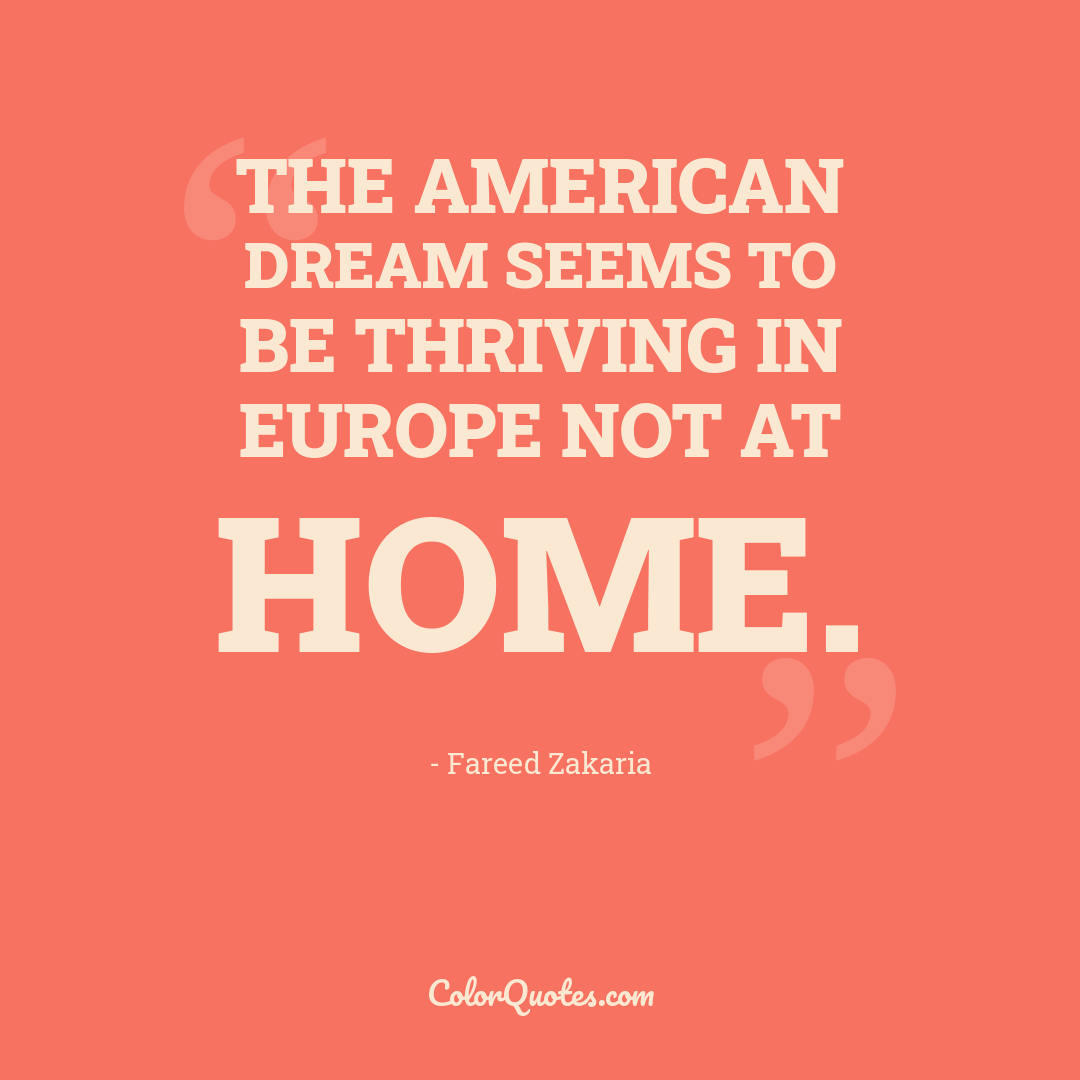 The American dream seems to be thriving in Europe not at home.