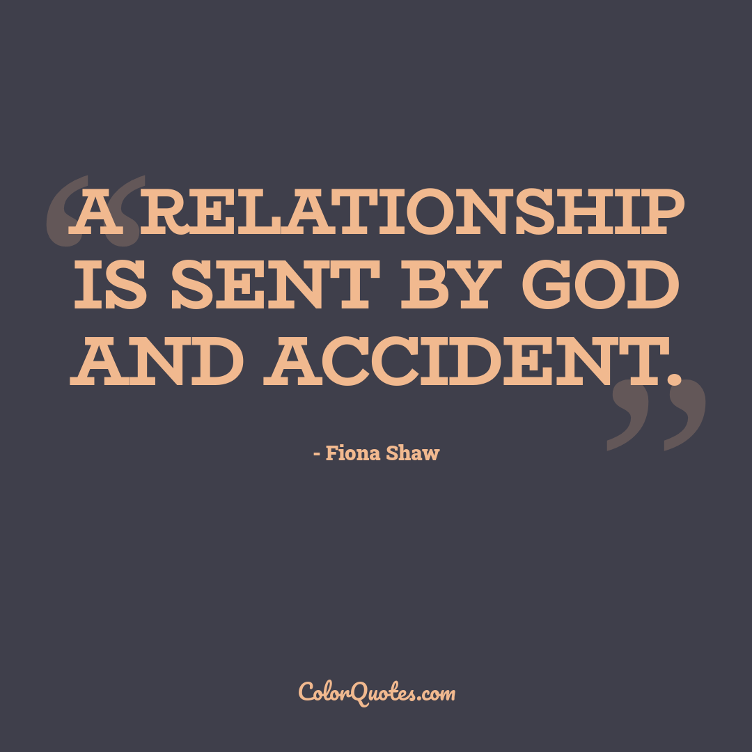 A relationship is sent by God and accident.