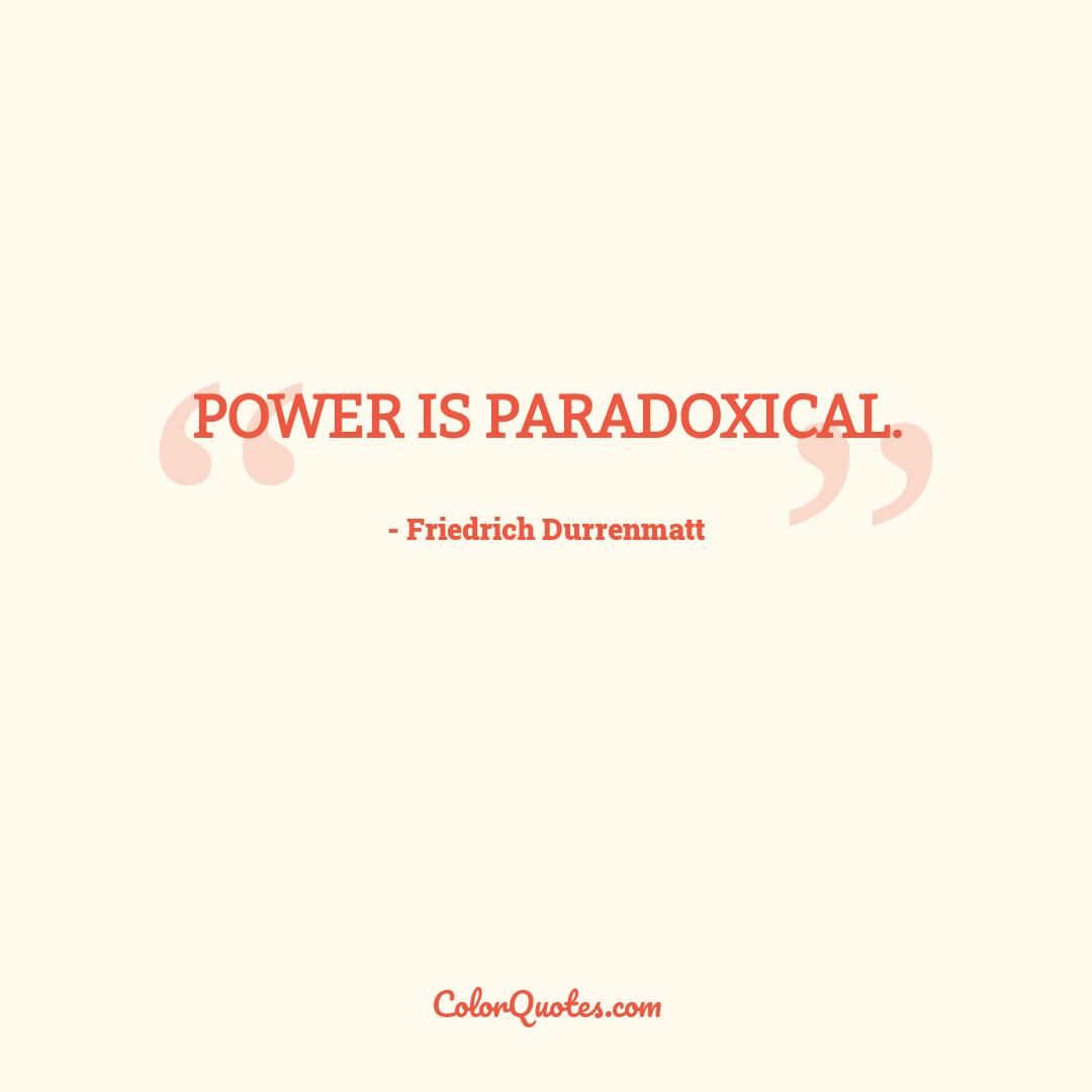 Power is paradoxical.