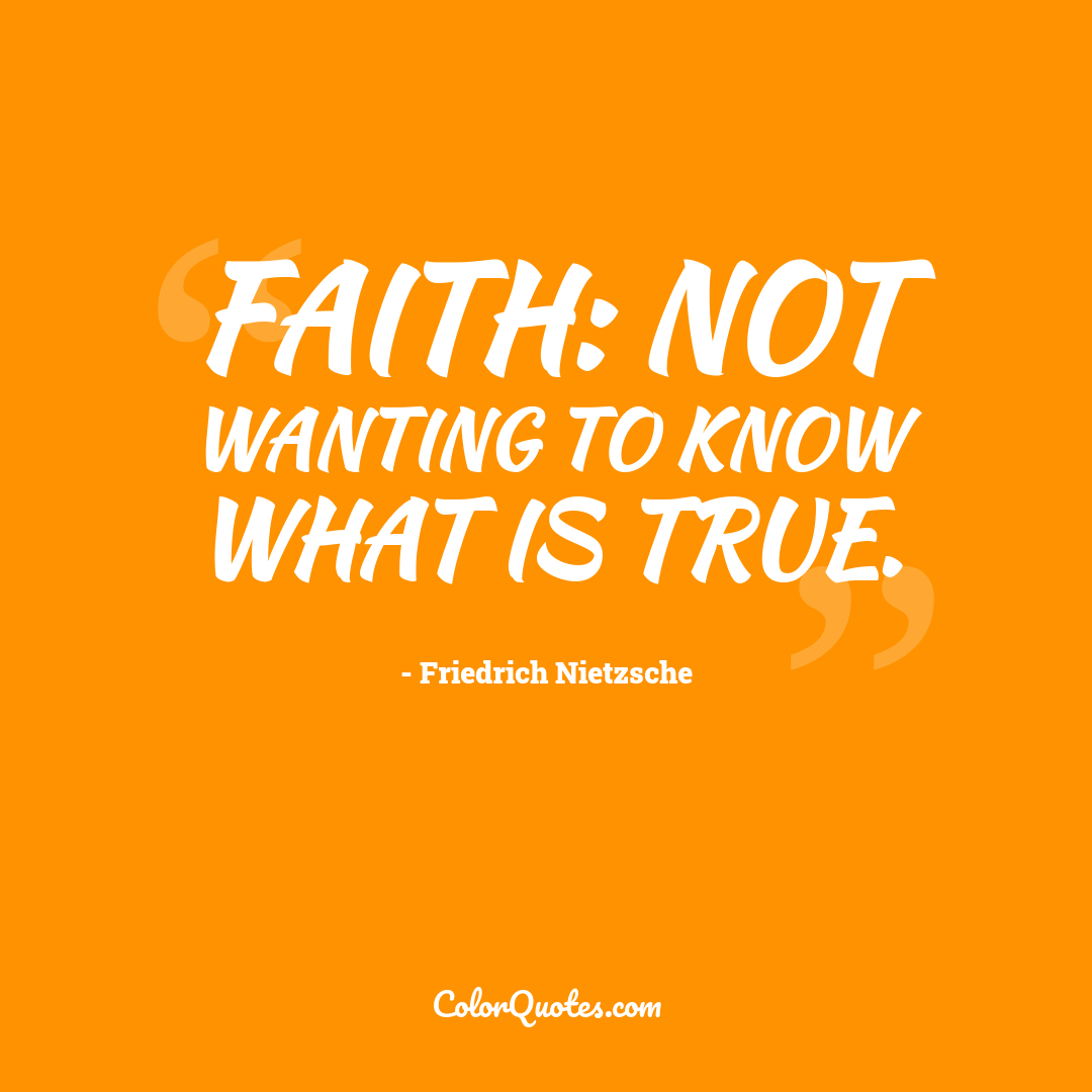 Faith: not wanting to know what is true.